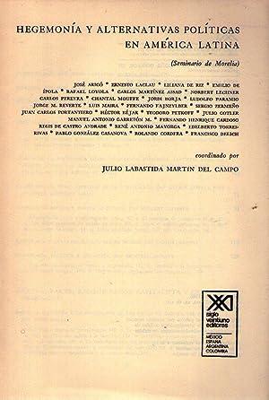 HEGEMONIA Y ALTERNATIVAS POLITICAS EN AMERICA LATINA. Seminario de Morelia: Labastida Martin del ...