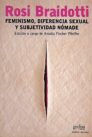 FEMINISMO, DIFERENCIA SEXUAL Y SUBJETIVIDAD NOMADE. Edición a cargo de Amalia Fisher ...