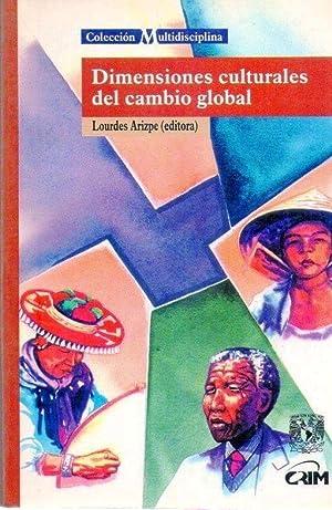 DIMENSIONES CULTURALES DEL CAMBIO GLOBAL: UNA PERSPECTIVA ANTROPOLOGICA: Arizpe, Lourdes (Editora)