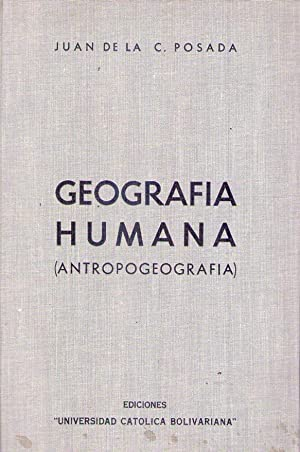 GEOGRAFIA HUMANA. Antropogeografía: Posada, Juan de la C.
