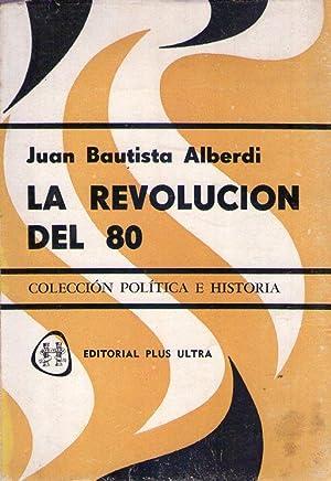 LA REVOLUCION DEL 80: Alberdi, Juan Bautista