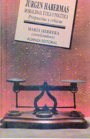 JURGEN HABERMAS: MORALIDAD, ETICA Y POLITICA. Propuestas y críticas: Herrera Lima, Maria (...