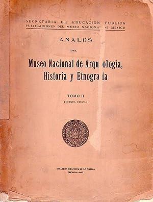 ANALES DEL MUSEO NACIONAL DE ARQUEOLOGIA, HISTORIA Y ETNOGRAFIA. Tomo II, quinta época: ...