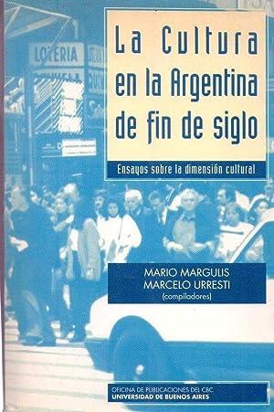 LA CULTURA EN LA ARGENTINA DE FIN DE SIGLO. Ensayos sobre la dimensión cultural: Margulis, ...