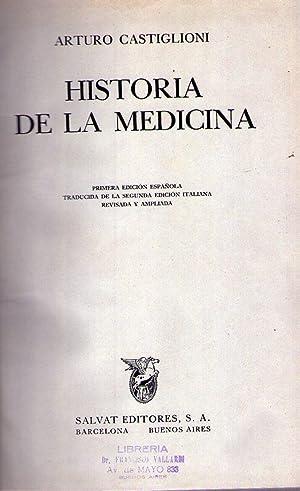 HISTORIA DE LA MEDICINA. Primera edición española: Castiglioni, Arturo