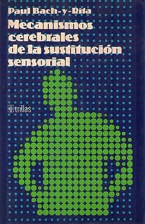 MECANISMOS CEREBRALES DE LA SUSTITUCION SENSORIAL: Bach y Rita, Paul