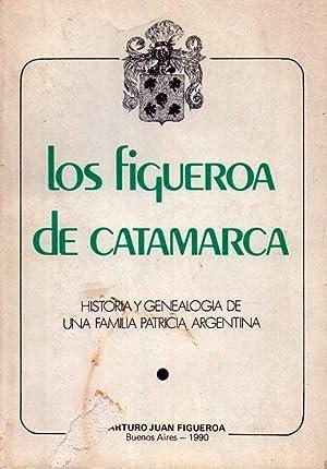 LOS FIGUEROA DE CATAMARCA. Historia y genealogía de una familia patricia argentina. [Firmado...