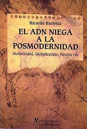 EL ADN NIEGA A LA POSMODERNIDAD. Modernidad. Globalización. Tercera vía: Barletta, ...