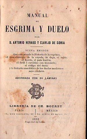 MANUAL DE ESGRIMA Y DUELO. Nueva edición que comprende la historia de la esgrima, el ...