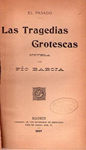 LAS TRAGEDIAS GROTESCAS. Novela: Baroja, Pio