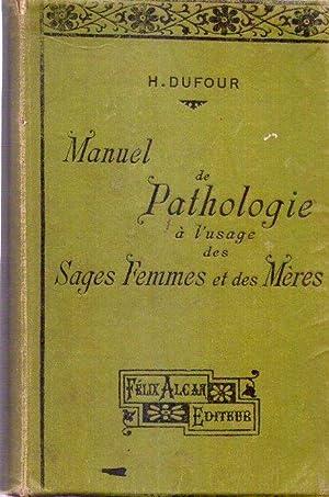 MANUEL DE PATHOLOGIE A L'USAGE DES SAGES FEMMES ET DES MERES. Avec 53 gravures dans le texte ...