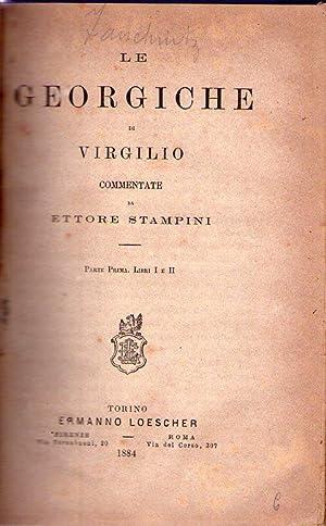 LE GEORGICHE. Commentate da Ettore Stampini. Parte prima. Libri I e II: Virgilio