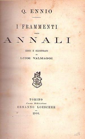 I FRAMMENTI DEGLI ANNALI. Editi e illustrati da Luigi Valmaggi: Ennio, Q.