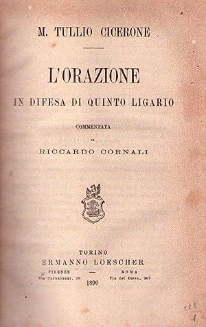 L'ORAZIONE IN DIFESA DI QUINTO LIGARIO. Commentata da Riccardo Cornali/DISCURSO IN DIFESA...