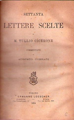 SETTANTA LETTERE SCELTE DI TULLIO CICERONE. Commentate da Augusto Corradi: Cicerone, M. Tullio