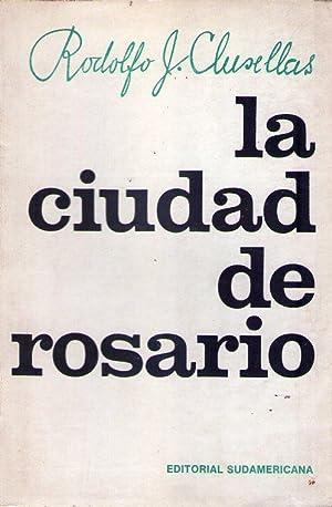 LA CIUDAD DE ROSARIO. Y los recuerdos de mi infancia 1893 - 1903: Clusellas, Rodolfo J.