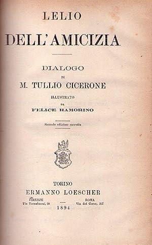LELIO DELL'AMICIZIA. Dialogo di M. Tullio Cicerone. Illustrato da Felice Ramorino. Seconda ...