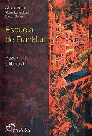 ESCUELA DE FRANKFURT. Razón, arte y libertad: Entel, Alicia -