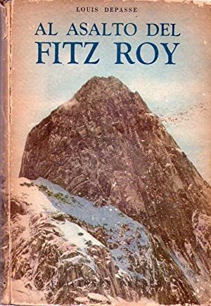 AL ASALTO DEL FITZ ROY. Traducción Jose Federico Fino: Depasse, Louis