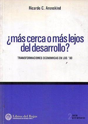 MAS CERCA O MAS LEJOS DEL DESARROLLO? Transformaciones económicas en los '90: Aronskind...