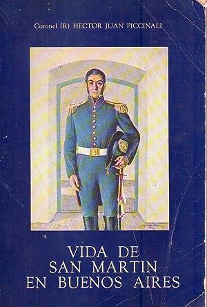 VIDA DE SAN MARTIN EN BUENOS AIRES (1812 - 1814): Piccinali, Hector Juan
