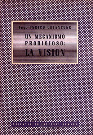 UN MECANISMO PRODIGIOSO: LA VISION: Chiancone, Enrico
