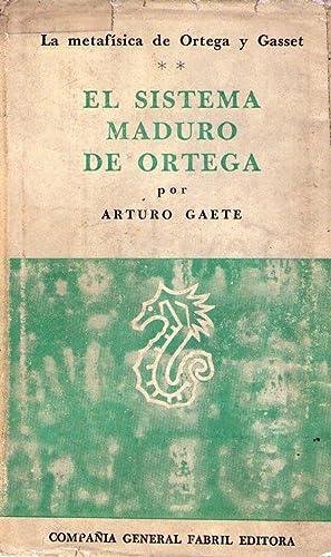 EL SISTEMA MADURO DE ORTEGA. La metafísica de Ortega y Gasset: Gaete, Arturo