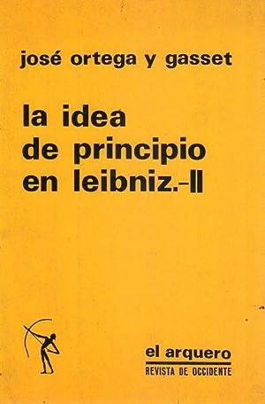 LA IDEA DEL PRINCIPIO EN LEIBNIZ Y LA EVOLUCION DE LA TEORIA DEDUCTIVA. (2 tomos): Ortega y Gasset,...