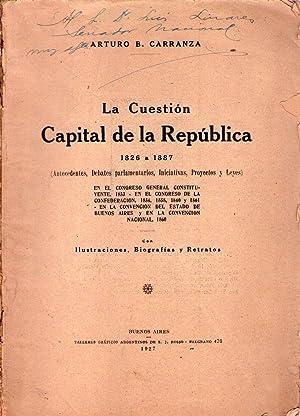 LA CUESTION CAPITAL DE LA REPUBLICA 1826 a 1887. (Tomo III). Antecedentes, debates parlamentarios, ...