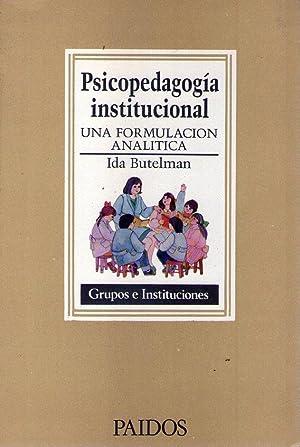 PSICOPEDAGOGIA INSTITUCIONAL. Una formulación analítica: Butelman, Ida