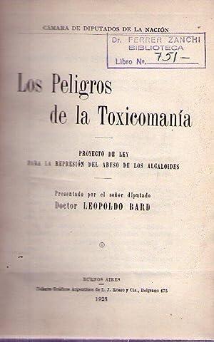 LOS PELIGROS DE LA TOXICOMANIA. Proyecto de ley para la represión del abuso de los ...