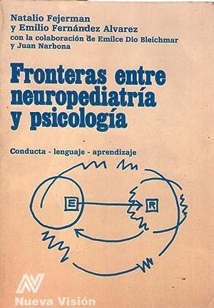 FRONTERAS ENTRE NEUROPEDIATRIA Y PSICOLOGIA. Conducta, lenguaje, aprendizaje: Fejerman, Natalio - ...