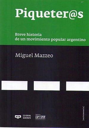 PIQUETEROS. Breve historia de un movimiento popular argentino: Mazzeo, Miguel