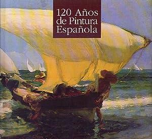 CIENTO VEINTE AÑOS DE PINTURA ESPAÑOLA. Muestra en conmemoración del Quinto ...
