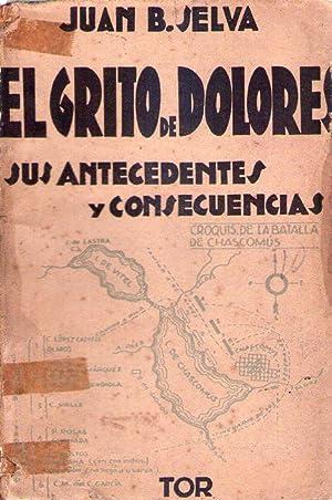 EL GRITO DE DOLORES. Sus antecedentes y consecuencias: Selva, Juan B.