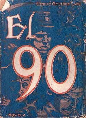 EL 90. Novela histórica. Nueva edición, totalmente reformada por el autor: Gouchon ...