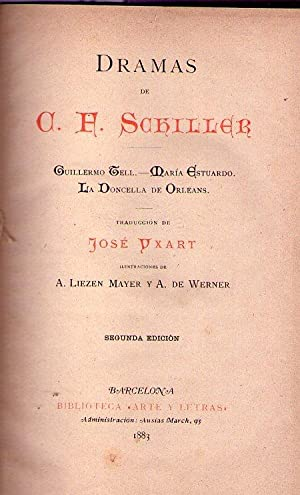 DRAMAS DE C. F. SCHILLER: GUILLERMO TELL. MARIA ESTUARDO. LA DONCELLA DE ORLEANS. Traducción...