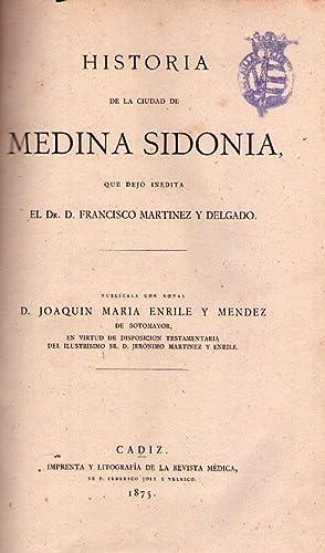 HISTORIA DE LA CIUDAD DE MEDINA SIDONIA. Que dejó inédita Francisco Martínez y...