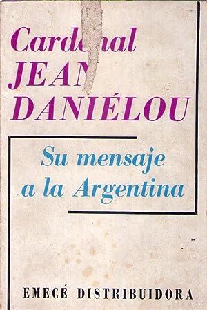 CARDENAL JEAN DANIELOU. Su mensaje a la Argentina: Danielou, Jean