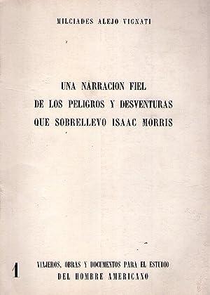 UNA NARRACION FIEL DE LOS PELIGROS Y DESVENTURAS QUE SOBRELLEVO ISAAC MORRIS: Vignati, Milciades ...