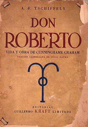DON ROBERTO. Vida y obra de R. B. Cunninghame Graham. 1852 - 1936. Versión castellana de ...