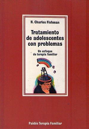TRATAMIENTO DE ADOLESCENTES CON PROBLEMAS. Un enfoque: Fishman, H. Charles