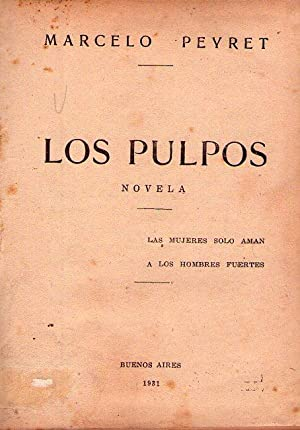 LOS PULPOS. Novela. Las mujeres sólo aman a los hombres fuertes: Peyret, Marcelo