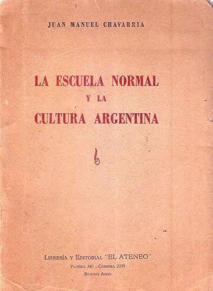 LA ESCUELA NORMAL Y LA CULTURA ARGENTINA. Prólogo por Manuel S. Alier: Chavarria, Juan ...