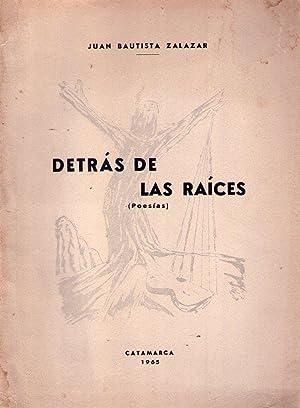 DETRAS DE LAS RAICES. Poesías: Zalazar, Juan Bautista