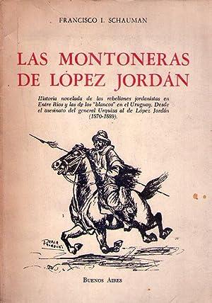 LAS MONTONERAS DE LOPEZ JORDAN. Historia novelada de las rebeliones jordanistas en Entre Rios y las...