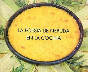 LA POESIA DE NERUDA EN LA COCINA. Con las recetas de Aydée Murillo: Neruda, Pablo