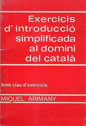 EXERCICIS D'INTRODUCCIO SIMPLIFICADA AL DOMINI DEL CATALA. Amb clau d'exercicis: Arimany,...