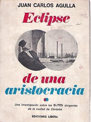ECLIPSE DE UNA ARISTOCRACIA. Una investigación sobre: Agulla, Juan Carlos