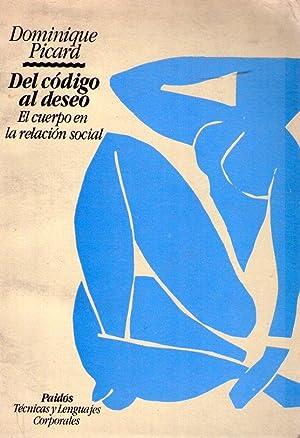 DEL CODIGO AL DESEO. El cuerpo en la relación social: Picard, Dominique